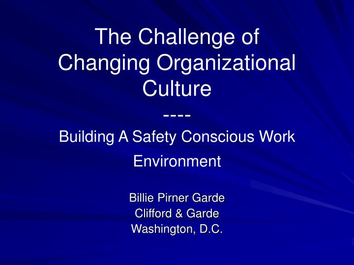 The challenge of changing organizational culture building a safety conscious work environment