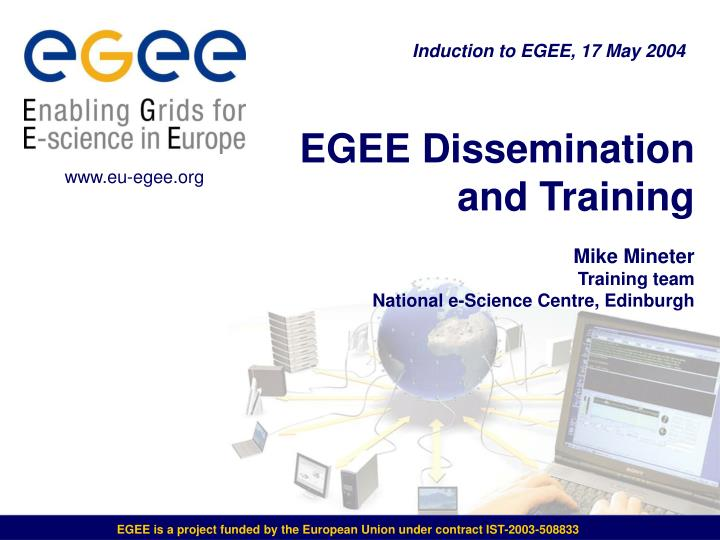 Egee dissemination and training mike mineter training team national e science centre edinburgh