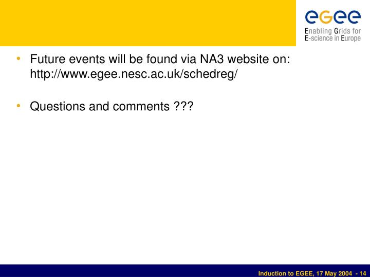 Future events will be found via NA3 website on: http://www.egee.nesc.ac.uk/schedreg/
