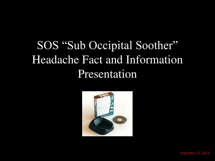sos sub occipital soother headache fact and information presentation n.