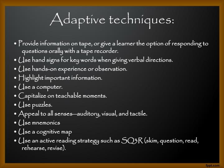 • Provide information on tape, or give a learner the option of responding to questions orally with a tape recorder.