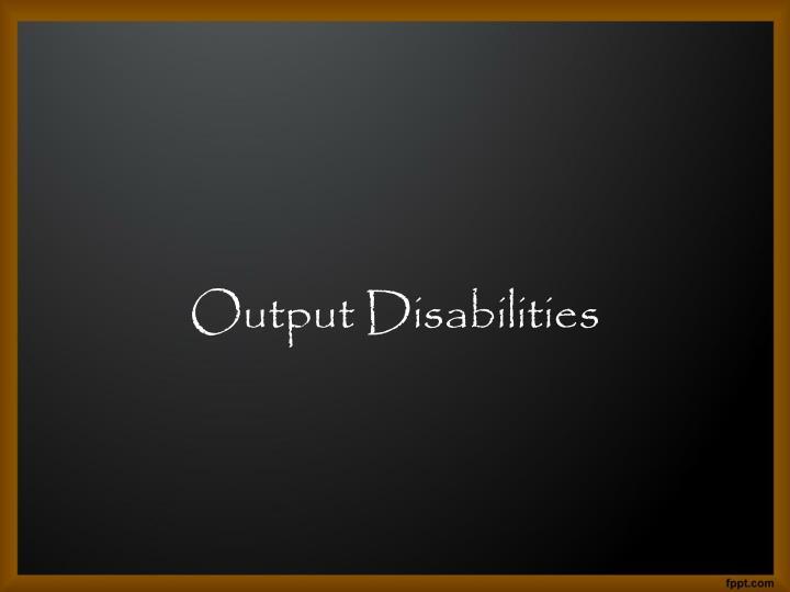 Output Disabilities