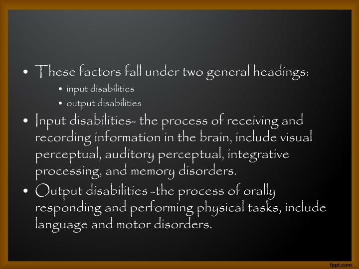 These factors fall under two general headings: