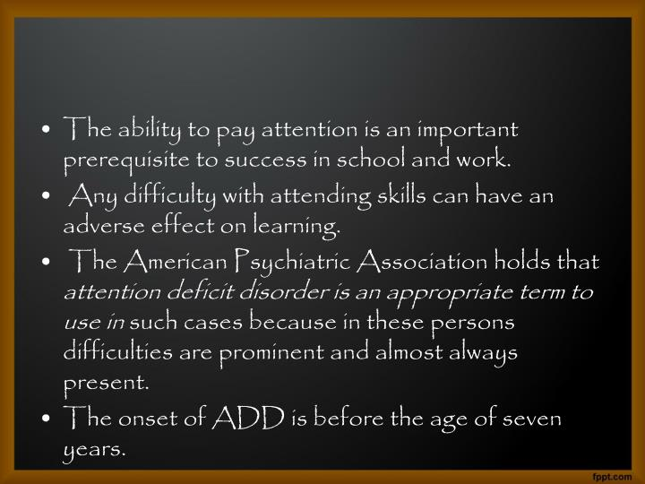 The ability to pay attention is an important prerequisite to success in school and work.