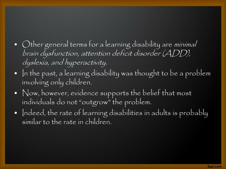 Other general terms for a learning disability are