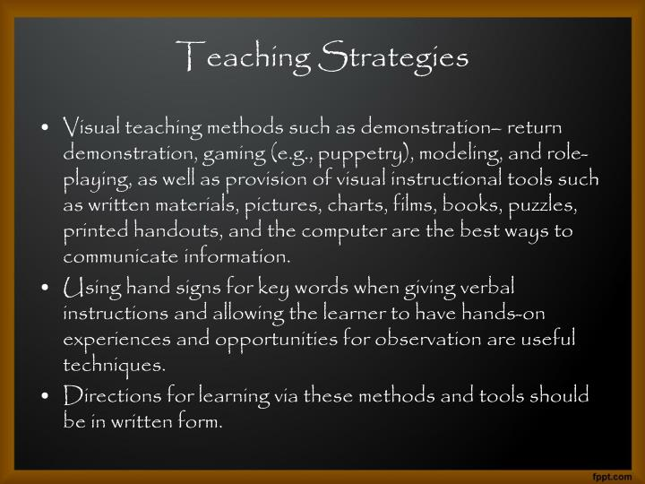 Visual teaching methods such as demonstration– return demonstration, gaming (e.g., puppetry), modeling, and role-playing, as well as provision of visual instructional tools such as written materials, pictures, charts, films, books, puzzles, printed handouts, and the computer are the best ways to communicate information.
