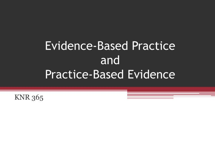 evidence based practice and practice based evidence n.