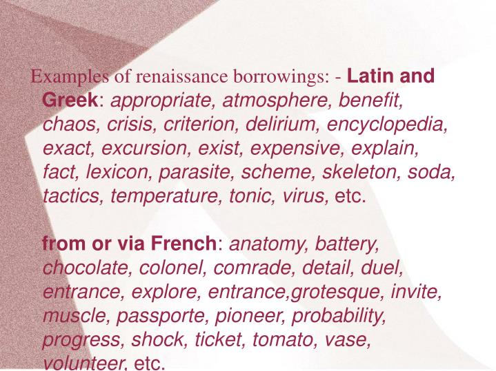 Examples of renaissance borrowings: -
