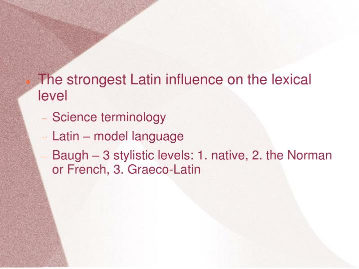 The strongest Latin influence on the lexical level
