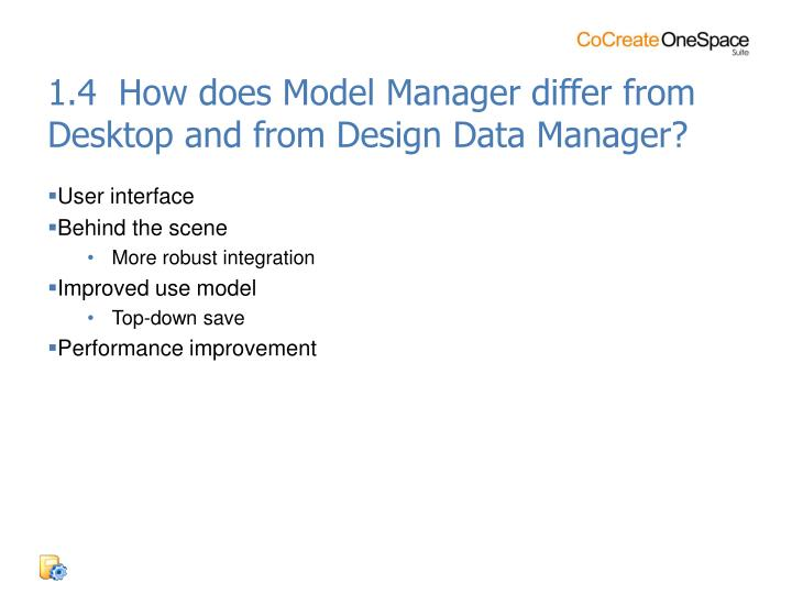 1.4  How does Model Manager differ from Desktop and from Design Data Manager?