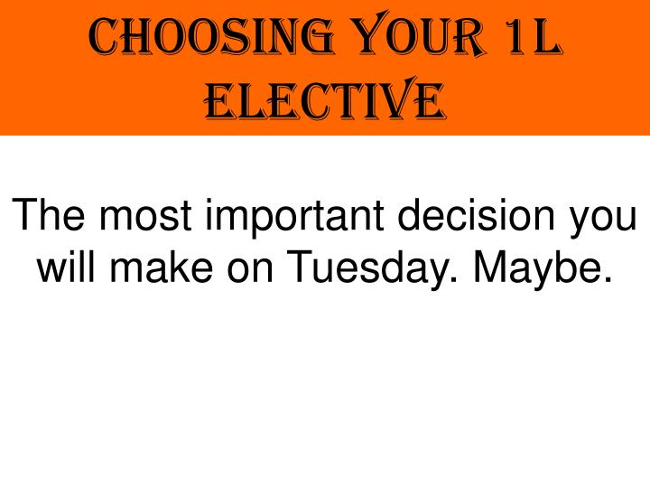 CHOOSING YOUR 1L ELECTIVE