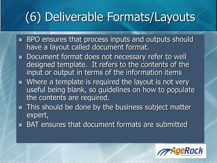 (6) Deliverable Formats/Layouts
