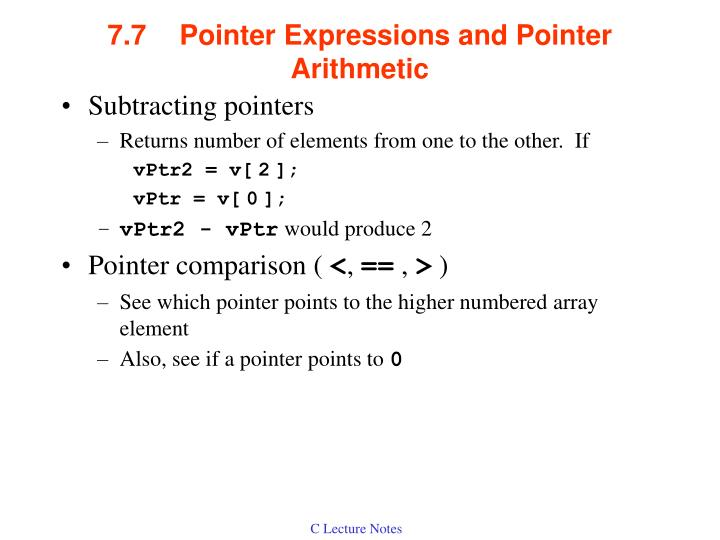7.7Pointer Expressions and Pointer Arithmetic