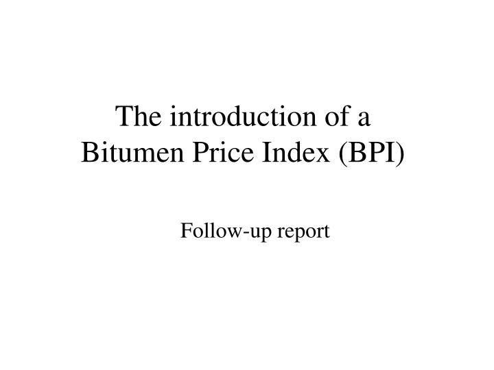 PPT - The introduction of a Bitumen Price Index (BPI