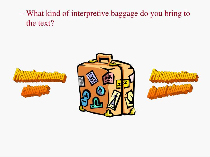 What kind of interpretive baggage do you bring to the text?