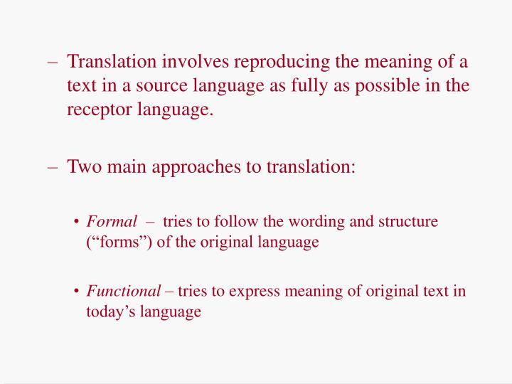 Translation involves reproducing the meaning of a text in a source language as fully as possible in the receptor language.