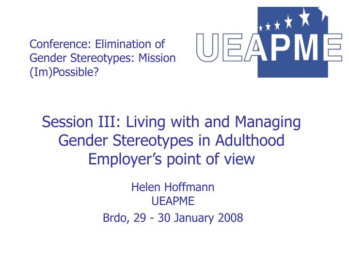 Session iii living with and managing gender stereotypes in adulthood employer s point of view