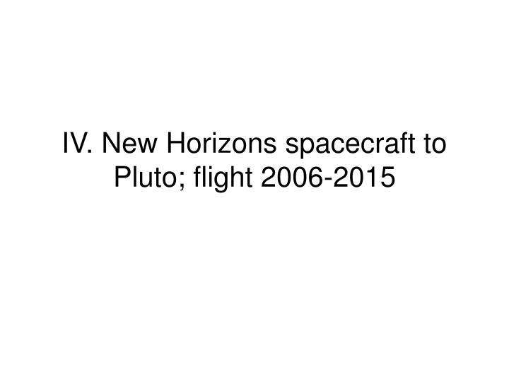 IV. New Horizons spacecraft to Pluto; flight 2006-2015