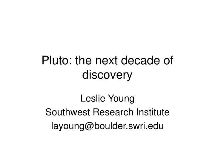 Pluto the next decade of discovery