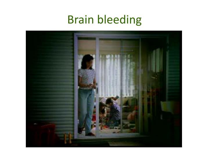 Brain bleeding