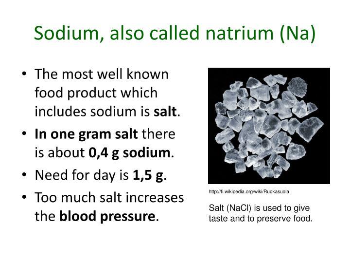 Sodium, also called natrium