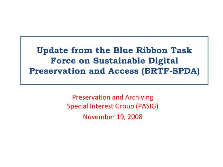 Update from the blue ribbon task force on sustainable digital preservation and access brtf spda