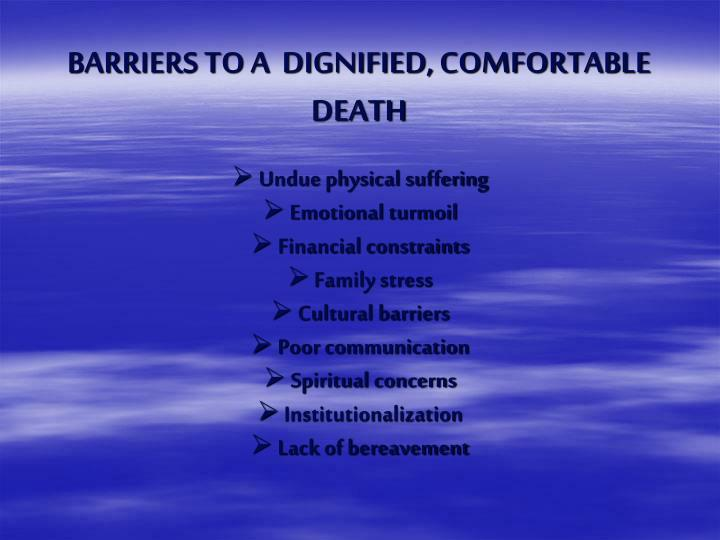 BARRIERS TO A  DIGNIFIED, COMFORTABLE DEATH