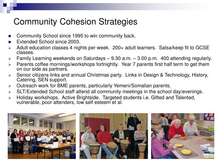community cohesion for schools The guidance highlighted three areas where schools can most contribute to community cohesion: • teaching, learning and curriculum • equity and excellence.