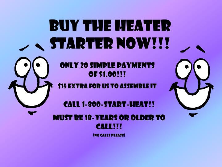 Buy the heater starter now!!!