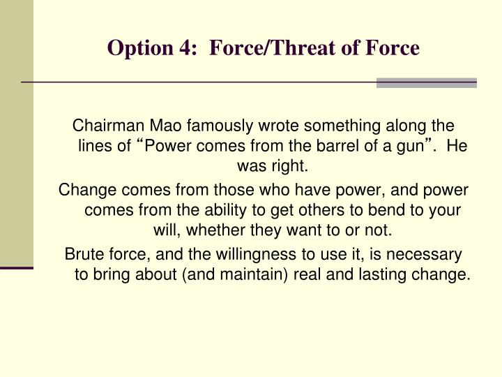Option 4:  Force/Threat of Force