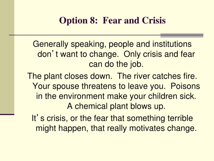 Option 8:  Fear and Crisis