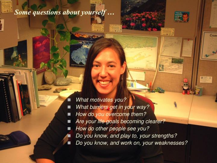Some questions about yourself …