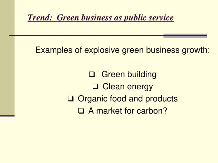 Trend:  Green business as public service