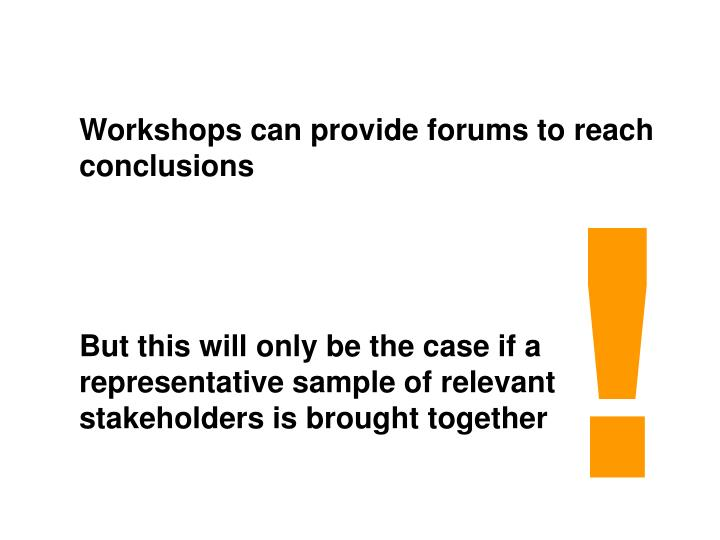 Workshops can provide forums to reach conclusions
