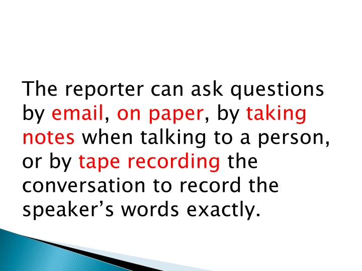 The reporter can ask questions by