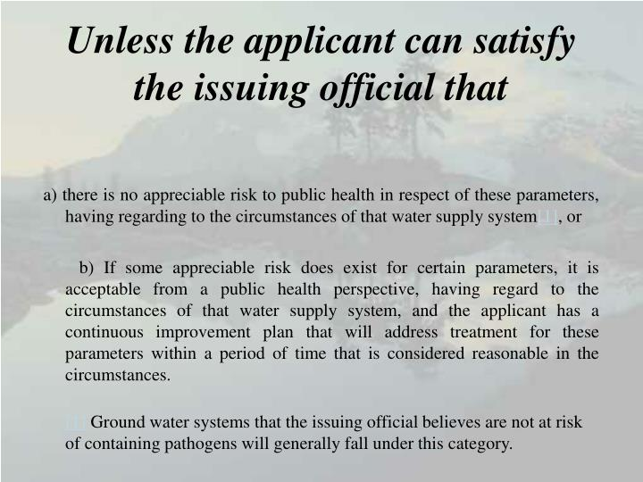 Unless the applicant can satisfy the issuing official that
