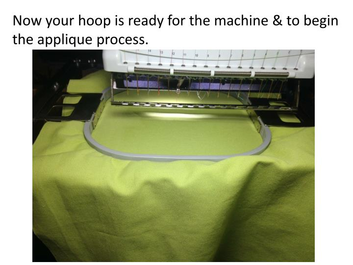 Now your hoop is ready for the machine & to begin the applique process.