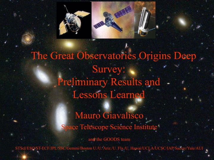 the great observatories origins deep survey preliminary results and lessons learned n.
