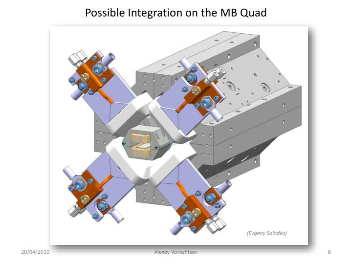 Possible Integration on the MB Quad