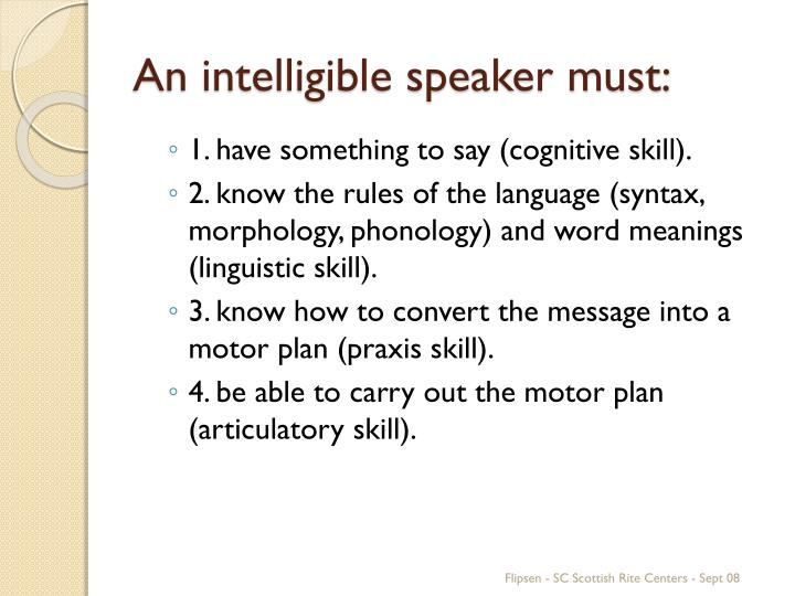 An intelligible speaker must: