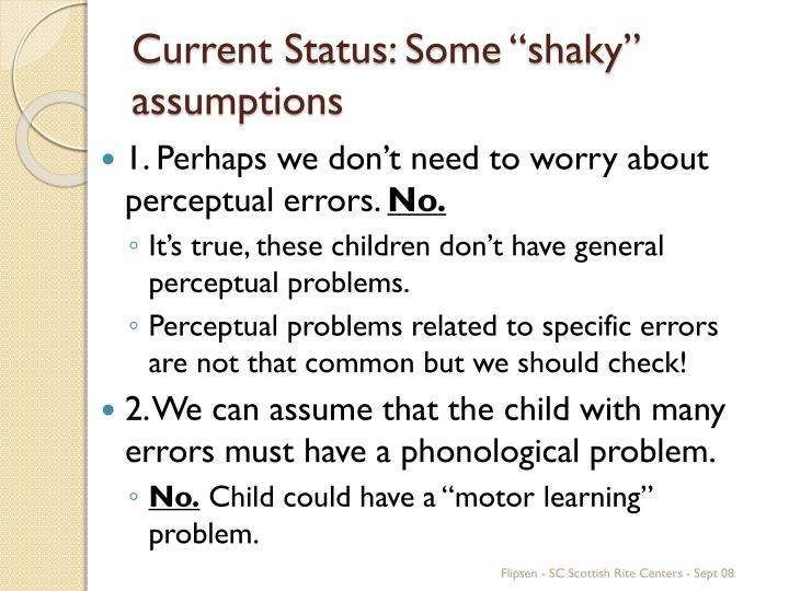 "Current Status: Some ""shaky"" assumptions"