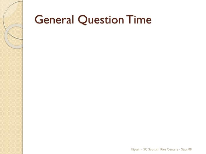 General Question Time