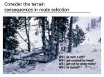 consider the terrain consequences in route selection