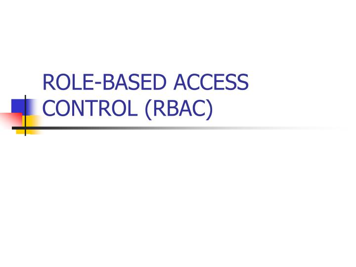 ROLE-BASED ACCESS CONTROL (RBAC)