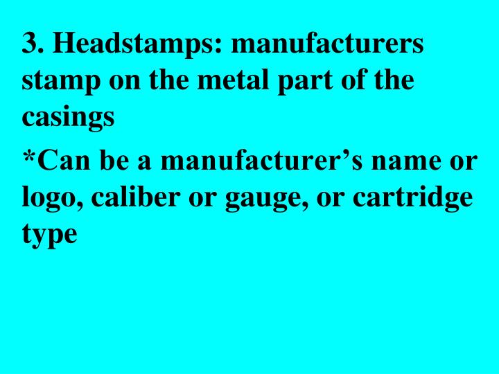 3. Headstamps: manufacturers stamp on the metal part of the casings