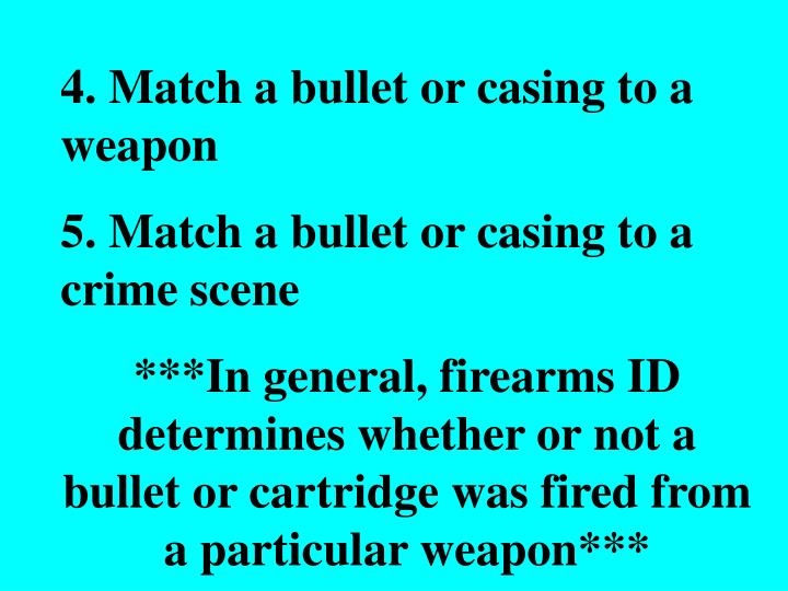 4. Match a bullet or casing to a weapon