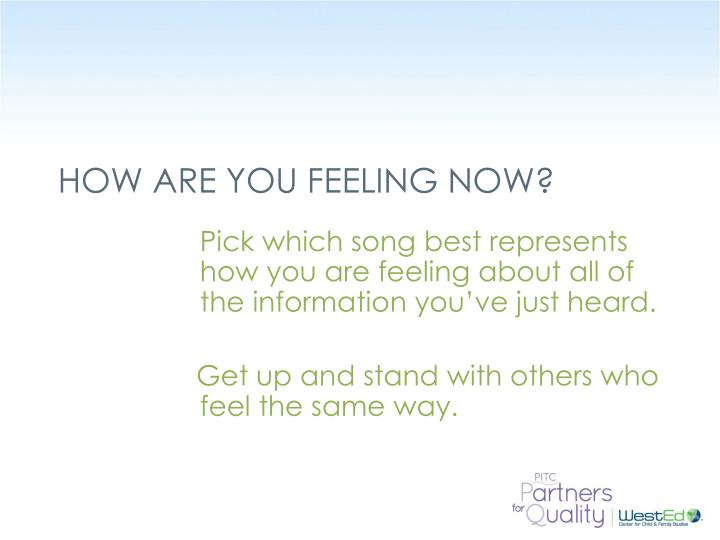 HOW ARE YOU FEELING NOW?