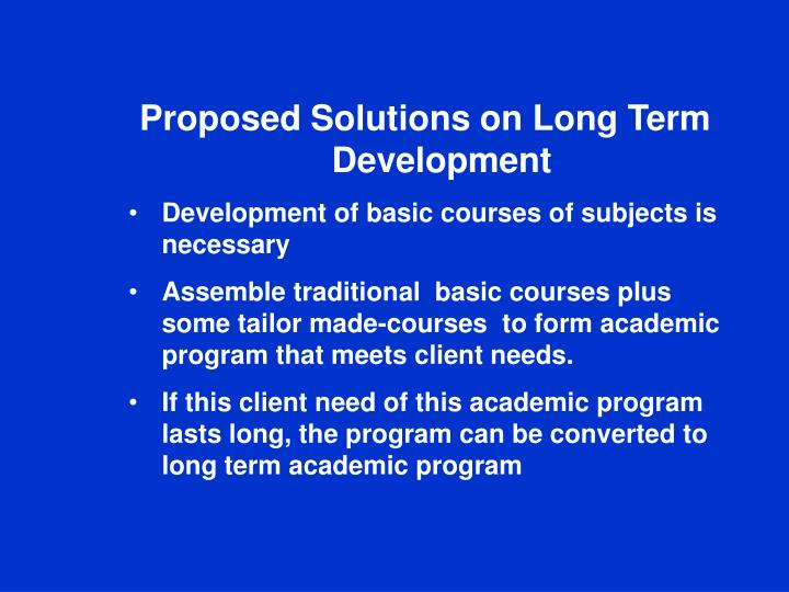 Proposed Solutions on Long Term Development