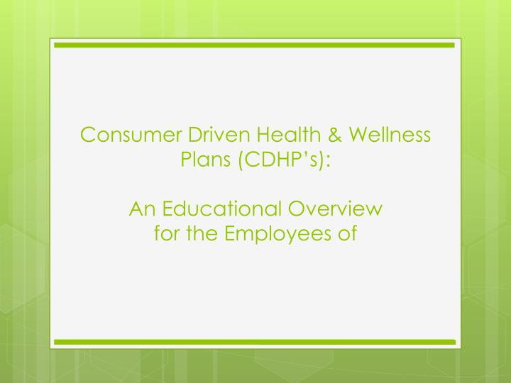 Consumer driven health wellness plans cdhp s an educational overview for the employees of