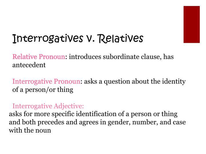 Interrogatives v. Relatives